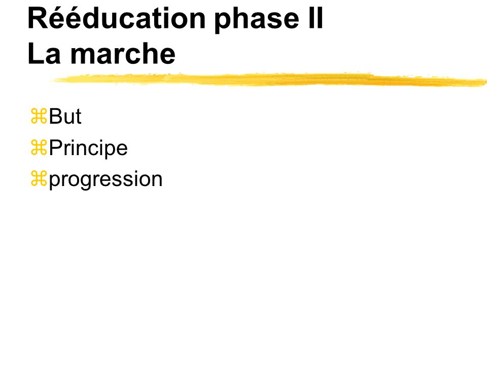 Rééducation phase II La marche zBut zPrincipe zprogression