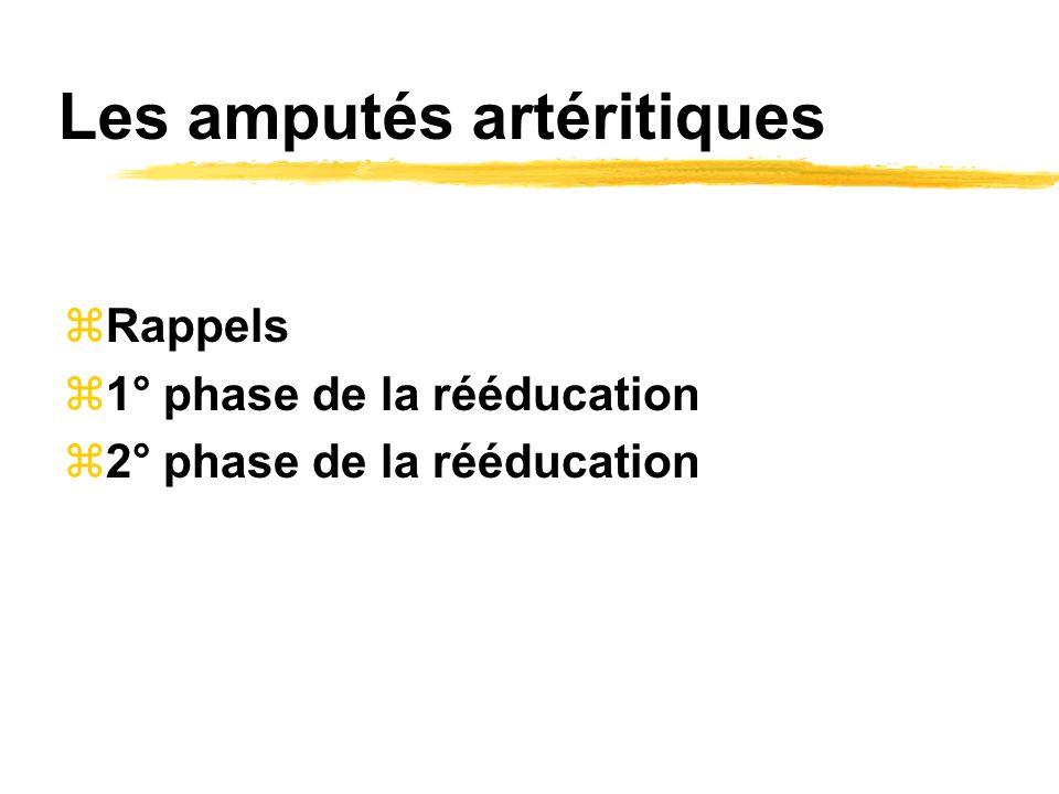 Les amputés artéritiques zRappels z1° phase de la rééducation z2° phase de la rééducation