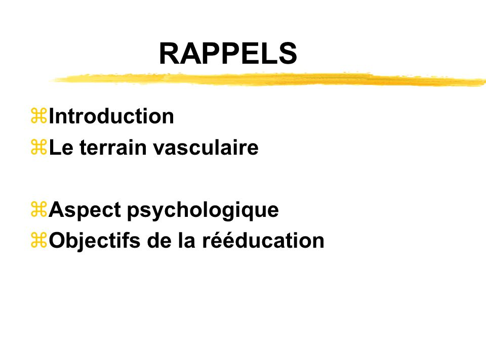 RAPPELS zIntroduction zLe terrain vasculaire zAspect psychologique zObjectifs de la rééducation