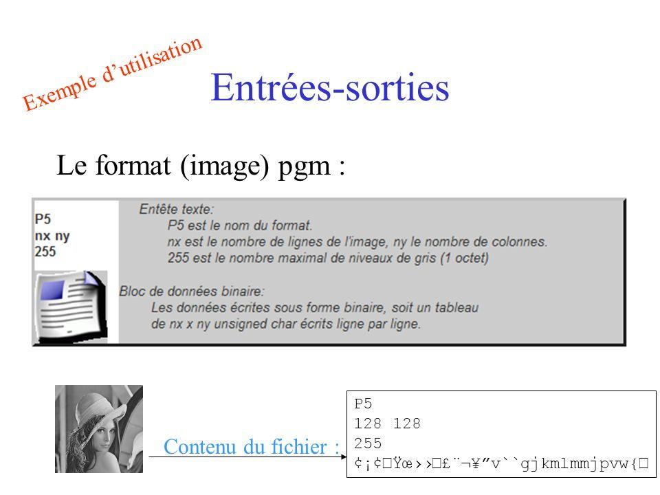 Entrées-sorties Le format (image) pgm : Contenu du fichier : P5 128 255 ¢¡¢žŸœ£¨¬¥v``gjkmlmmjpvw{ Exemple dutilisation