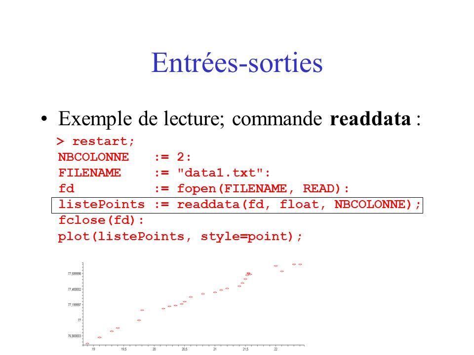 Entrées-sorties Exemple de lecture; commande readdata : > restart; NBCOLONNE := 2: FILENAME := data1.txt : fd := fopen(FILENAME, READ): listePoints := readdata(fd, float, NBCOLONNE); fclose(fd): plot(listePoints, style=point);