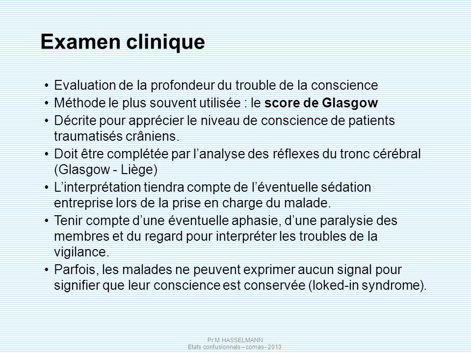Pr M HASSELMANN Etats confusionnels – comas - 2013 Evaluation de la profondeur du trouble de la conscience Méthode le plus souvent utilisée : le score