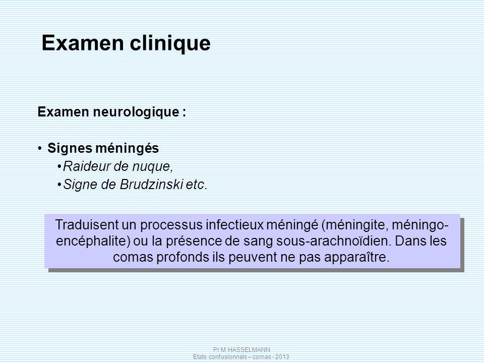 Pr M HASSELMANN Etats confusionnels – comas - 2013 Examen neurologique : Signes méningés Raideur de nuque, Signe de Brudzinski etc. Examen clinique Tr