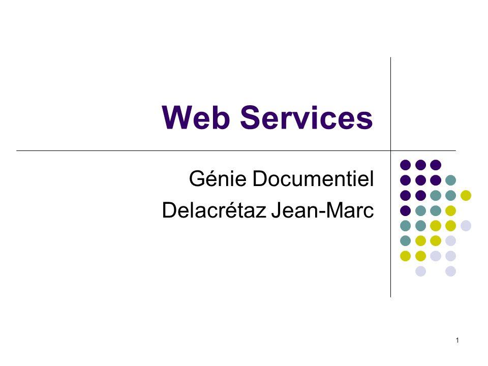 1 Web Services Génie Documentiel Delacrétaz Jean-Marc