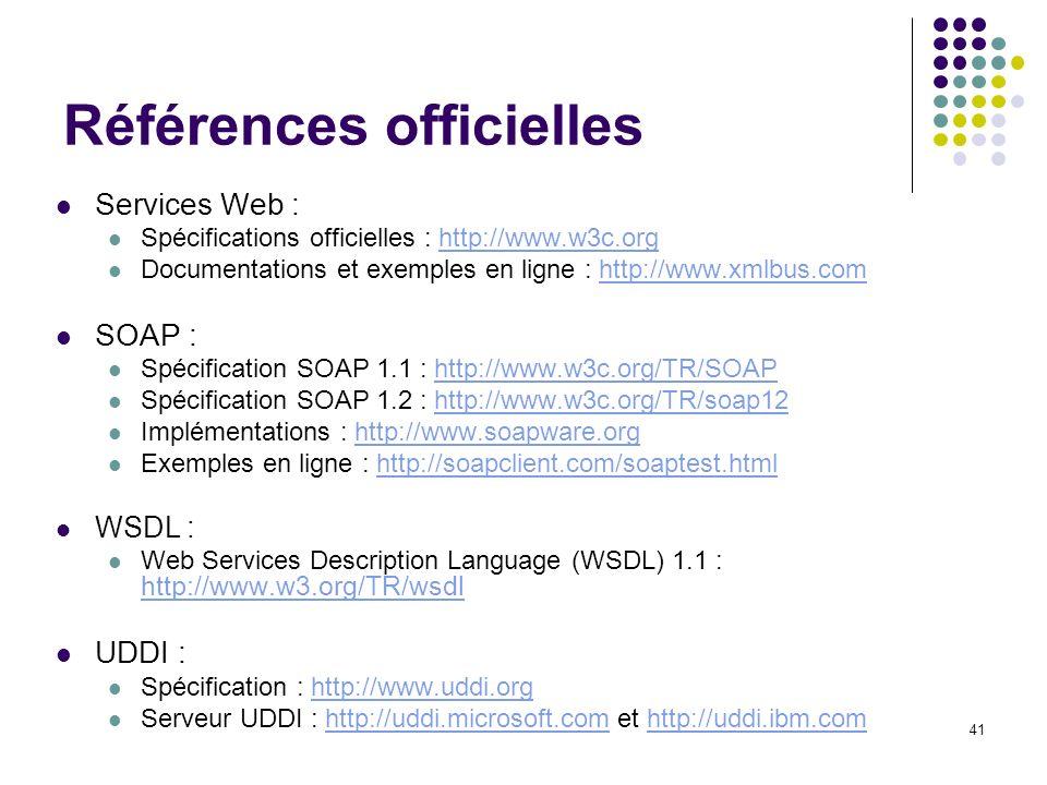 41 Références officielles Services Web : Spécifications officielles : http://www.w3c.orghttp://www.w3c.org Documentations et exemples en ligne : http: