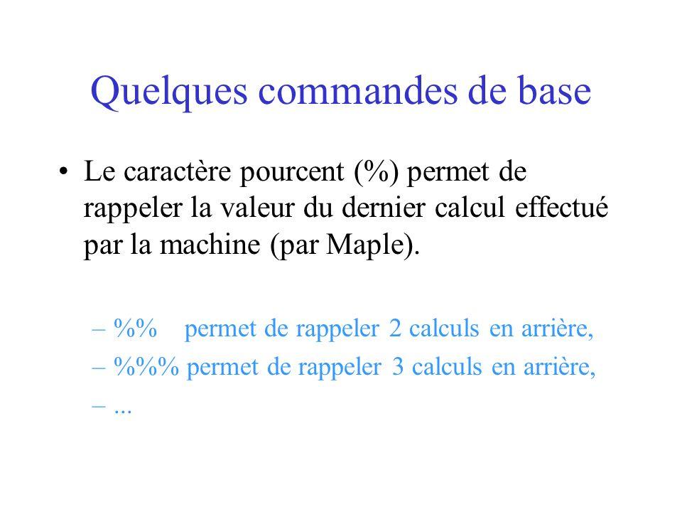 Quelques commandes de base Le caractère pourcent (%) permet de rappeler la valeur du dernier calcul effectué par la machine (par Maple). –% permet de