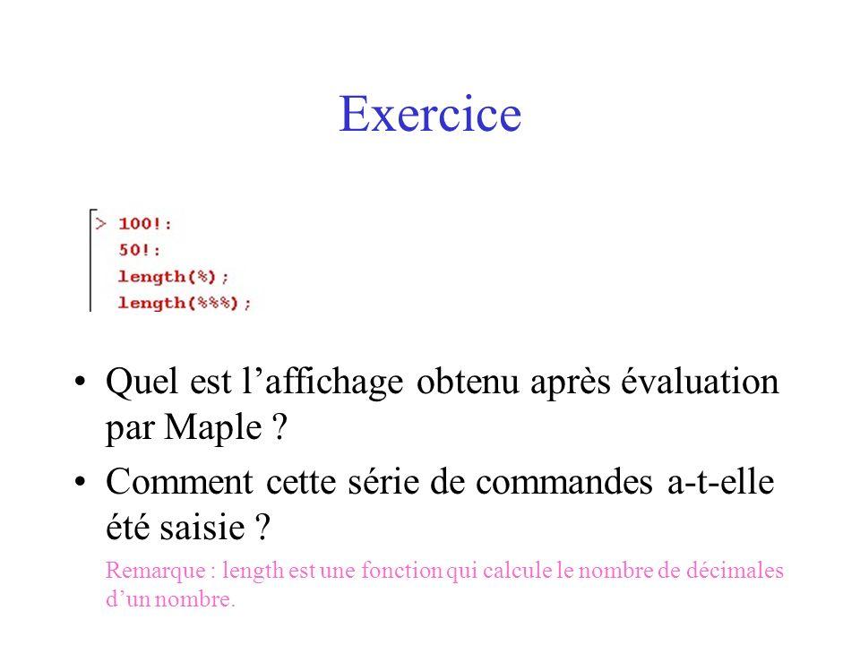 Exercice Quel est laffichage obtenu après évaluation par Maple ? Comment cette série de commandes a-t-elle été saisie ? Remarque : length est une fonc