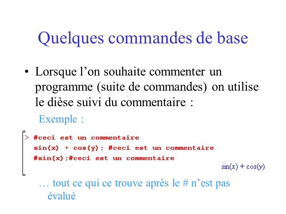 Quelques commandes de base Lorsque lon souhaite commenter un programme (suite de commandes) on utilise le dièse suivi du commentaire : Exemple : … tou