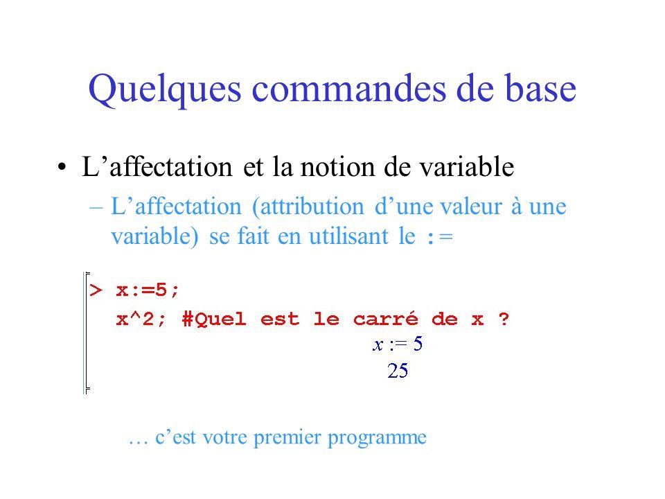 Quelques commandes de base Laffectation et la notion de variable –Laffectation (attribution dune valeur à une variable) se fait en utilisant le := … c