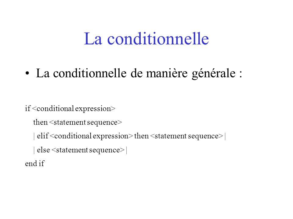La conditionnelle La conditionnelle de manière générale : if then | elif then | | else | end if