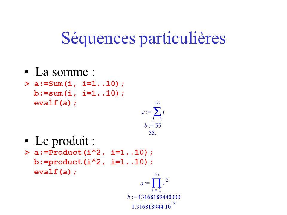 Séquences particulières La somme : > a:=Sum(i, i=1..10); b:=sum(i, i=1..10); evalf(a); Le produit : > a:=Product(i^2, i=1..10); b:=product(i^2, i=1..1