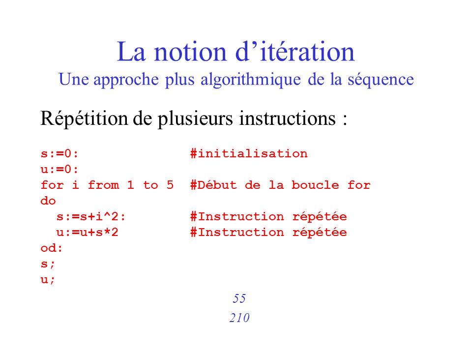 La notion ditération Une approche plus algorithmique de la séquence Répétition de plusieurs instructions : s:=0: #initialisation u:=0: for i from 1 to