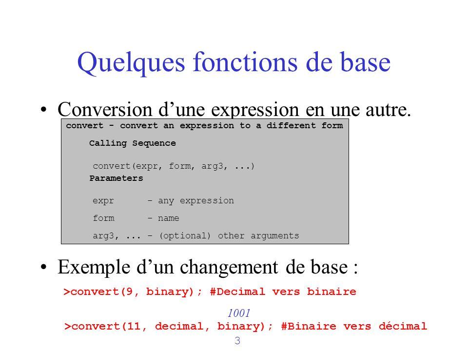 Quelques fonctions de base Conversion dune expression en une autre. Exemple dun changement de base : >convert(9, binary); #Decimal vers binaire 1001 >