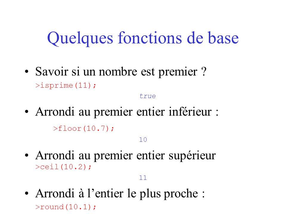 Quelques fonctions de base Savoir si un nombre est premier ? >isprime(11); true Arrondi au premier entier inférieur : >floor(10.7); 10 Arrondi au prem