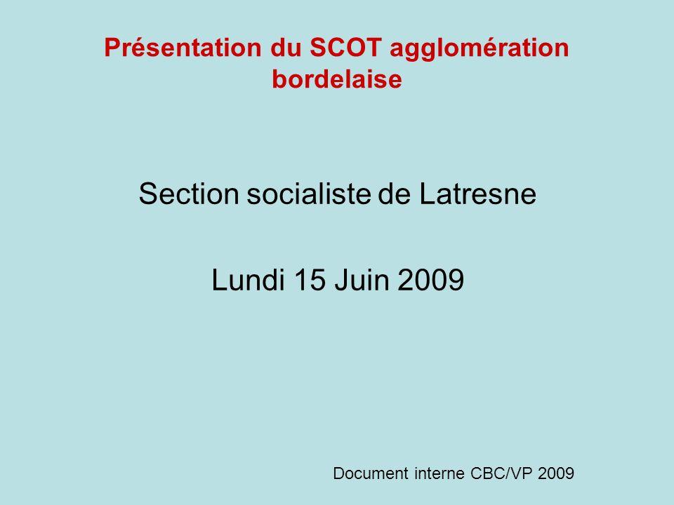 Présentation du SCOT agglomération bordelaise Section socialiste de Latresne Lundi 15 Juin 2009 Document interne CBC/VP 2009