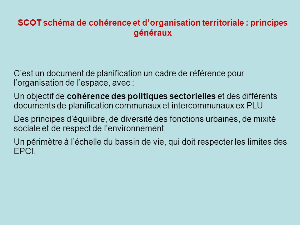 Le SCOT, un cadre de référence pour les différentes politiques menées sur un territoire Schéma de la hiérarchie des documents durbanisme (compatibilité descendante), S C O T Programme Local de lHabitat+ Plan de Déplacement Urbain PLU, Cartes communales Permis de construire et autorisations durbanisme
