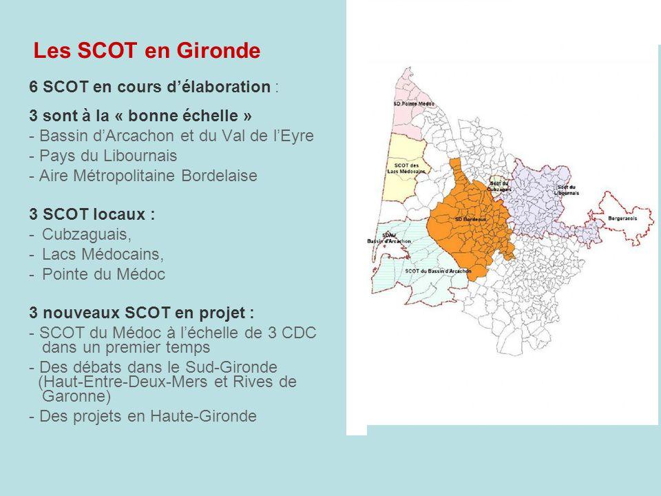 Les SCOT en Gironde 6 SCOT en cours délaboration : 3 sont à la « bonne échelle » - Bassin dArcachon et du Val de lEyre - Pays du Libournais - Aire Mét