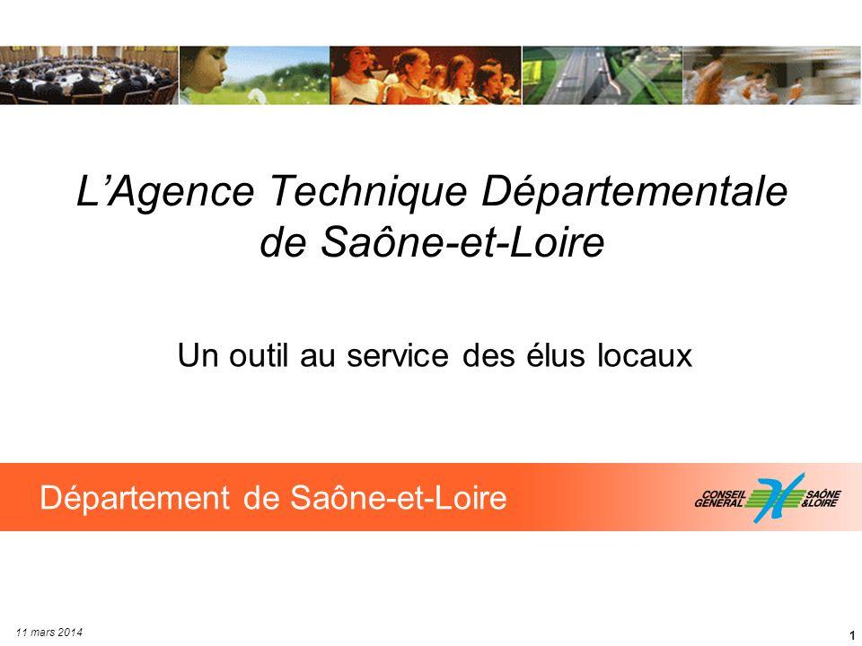 1 LAgence Technique Départementale de Saône-et-Loire Un outil au service des élus locaux Département de Saône-et-Loire 11 mars 2014
