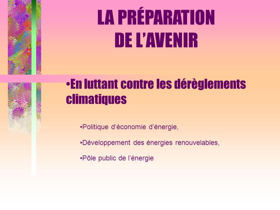 En luttant contre les dérèglements climatiques Politique déconomie dénergie, Développement des énergies renouvelables, Pôle public de lénergie LA PRÉPARATION DE LAVENIR