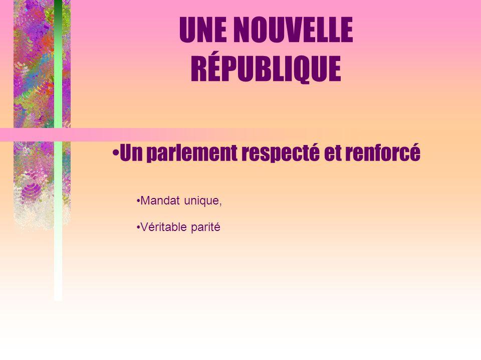 Un parlement respecté et renforcé Mandat unique, Véritable parité UNE NOUVELLE RÉPUBLIQUE