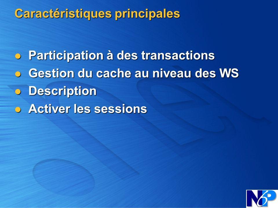 Caractéristiques principales Participation à des transactions Participation à des transactions Gestion du cache au niveau des WS Gestion du cache au n