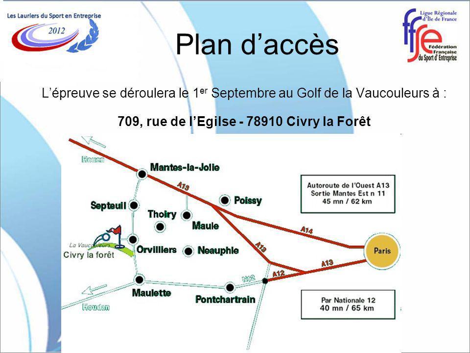 Plan daccès Lépreuve se déroulera le 1 er Septembre au Golf de la Vaucouleurs à : 709, rue de lEgilse - 78910 Civry la Forêt