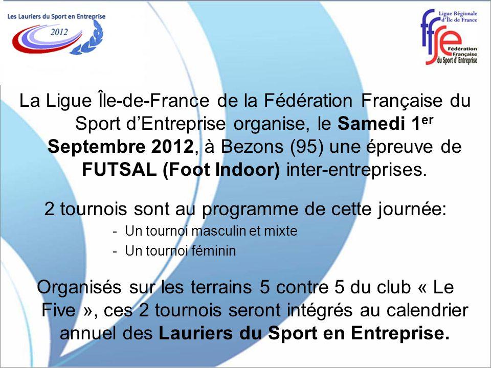 La Ligue Île-de-France de la Fédération Française du Sport dEntreprise organise, le Samedi 1 er Septembre 2012, à Bezons (95) une épreuve de FUTSAL (F