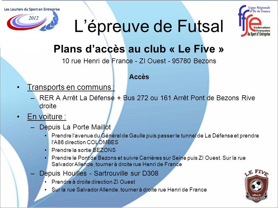 Lépreuve de Futsal Plans daccès au club « Le Five » 10 rue Henri de France - ZI Ouest - 95780 Bezons Accès Transports en communs : –RER A Arrêt La Déf