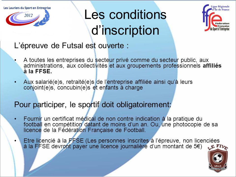 Les conditions dinscription Lépreuve de Futsal est ouverte : A toutes les entreprises du secteur privé comme du secteur public, aux administrations, a