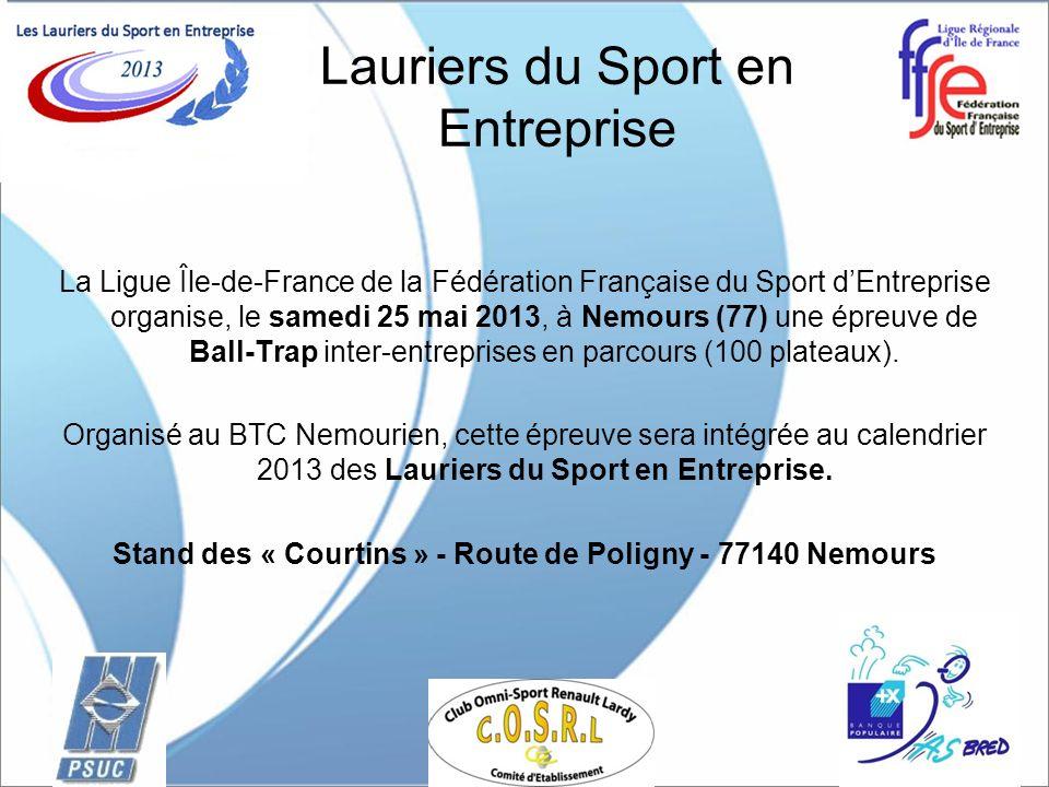 La Ligue Île-de-France de la Fédération Française du Sport dEntreprise organise, le samedi 25 mai 2013, à Nemours (77) une épreuve de Ball-Trap inter-entreprises en parcours (100 plateaux).