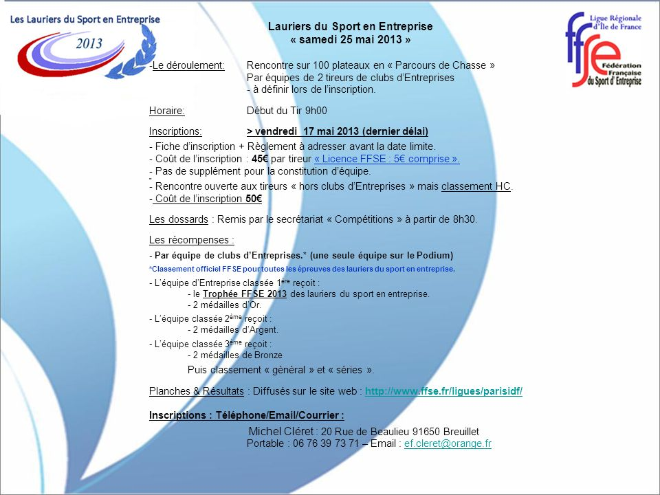 Lauriers du Sport en Entreprise « samedi 25 mai 2013 » -Le déroulement: Rencontre sur 100 plateaux en « Parcours de Chasse » Par équipes de 2 tireurs de clubs dEntreprises - à définir lors de linscription.