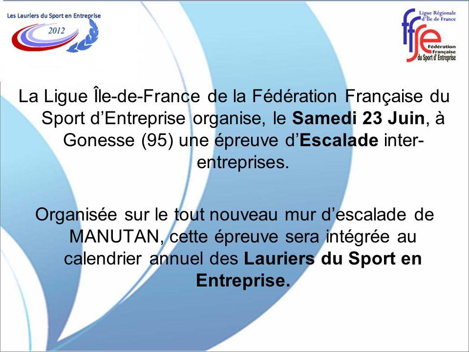 La Ligue Île-de-France de la Fédération Française du Sport dEntreprise organise, le Samedi 23 Juin, à Gonesse (95) une épreuve dEscalade inter- entrep