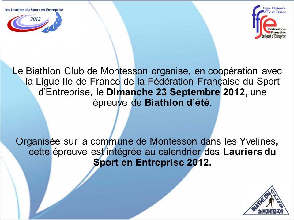 Le Biathlon Club de Montesson organise, en coopération avec la Ligue Ile-de-France de la Fédération Française du Sport dEntreprise, le Dimanche 23 Septembre 2012, une épreuve de Biathlon dété.