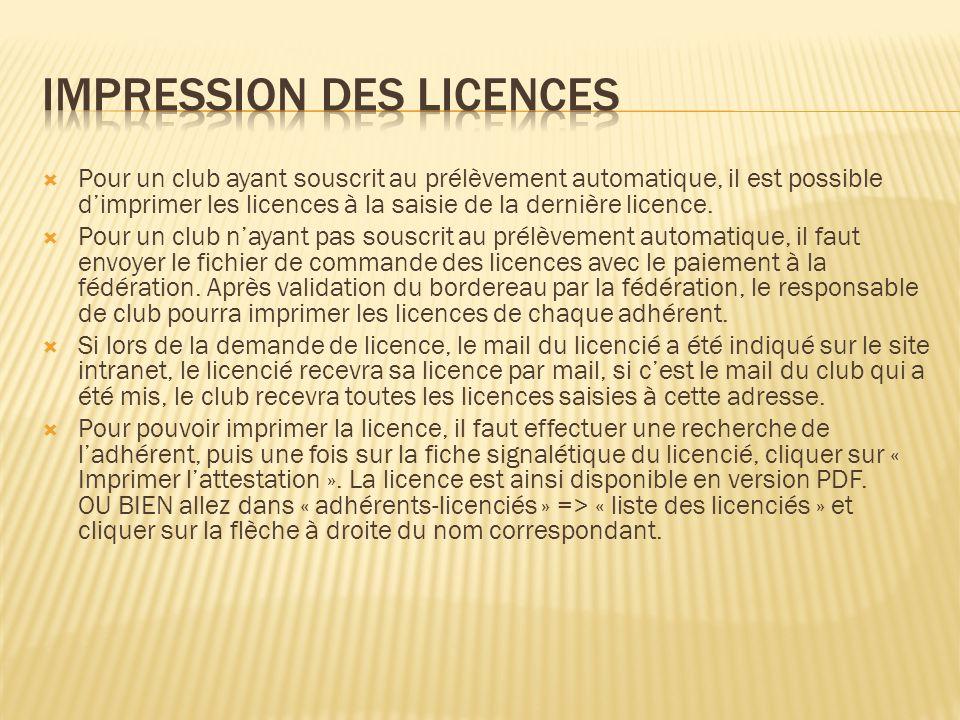 Pour un club ayant souscrit au prélèvement automatique, il est possible dimprimer les licences à la saisie de la dernière licence. Pour un club nayant