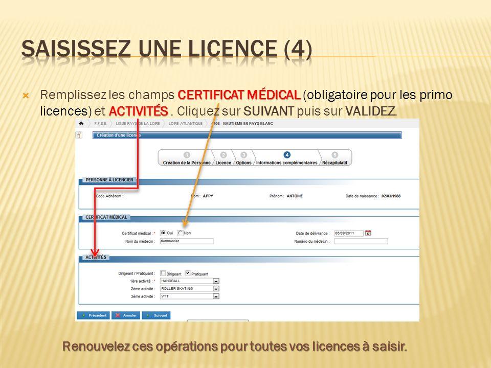 CERTIFICAT MÉDICAL ACTIVITÉS Remplissez les champs CERTIFICAT MÉDICAL (obligatoire pour les primo licences) et ACTIVITÉS. Cliquez sur SUIVANT puis sur