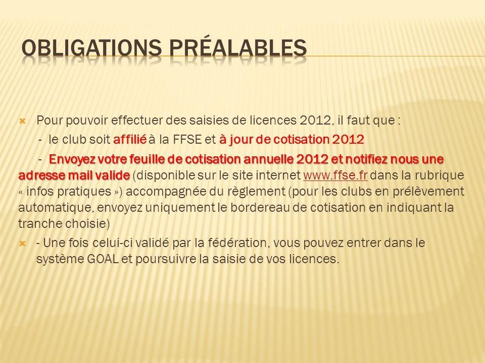 Pour pouvoir effectuer des saisies de licences 2012, il faut que : - le club soit affilié à la FFSE et à jour de cotisation 2012 Envoyez votre feuille