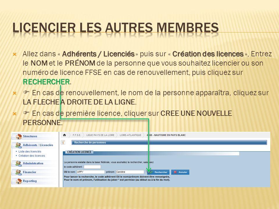 Adhérents / LicenciésCréation des licences RECHERCHER Allez dans « Adhérents / Licenciés » puis sur « Création des licences », Entrez le NOM et le PRÉ