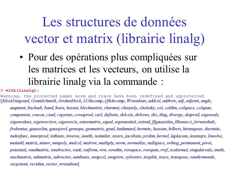 Les structures de données vector et matrix (librairie linalg) Pour des opérations plus compliquées sur les matrices et les vecteurs, on utilise la lib