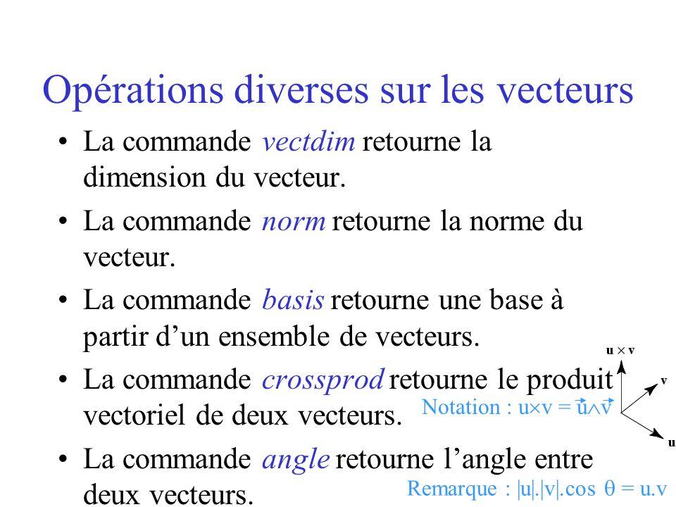 Opérations diverses sur les vecteurs La commande vectdim retourne la dimension du vecteur. La commande norm retourne la norme du vecteur. La commande