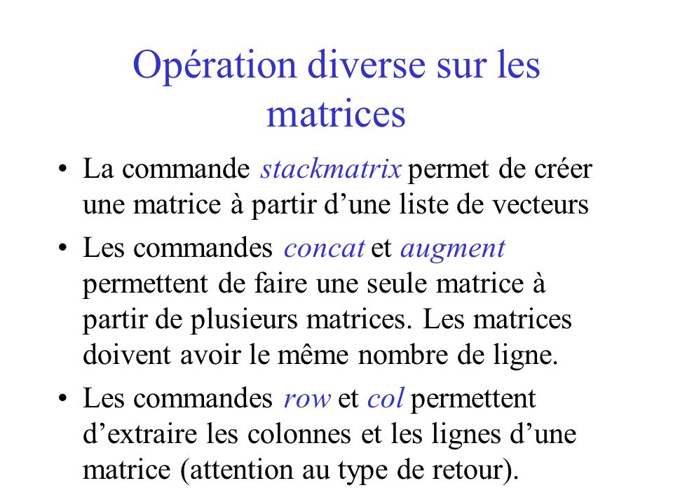 Opération diverse sur les matrices La commande stackmatrix permet de créer une matrice à partir dune liste de vecteurs Les commandes concat et augment