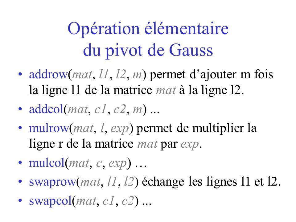 Opération élémentaire du pivot de Gauss addrow(mat, l1, l2, m) permet dajouter m fois la ligne l1 de la matrice mat à la ligne l2. addcol(mat, c1, c2,