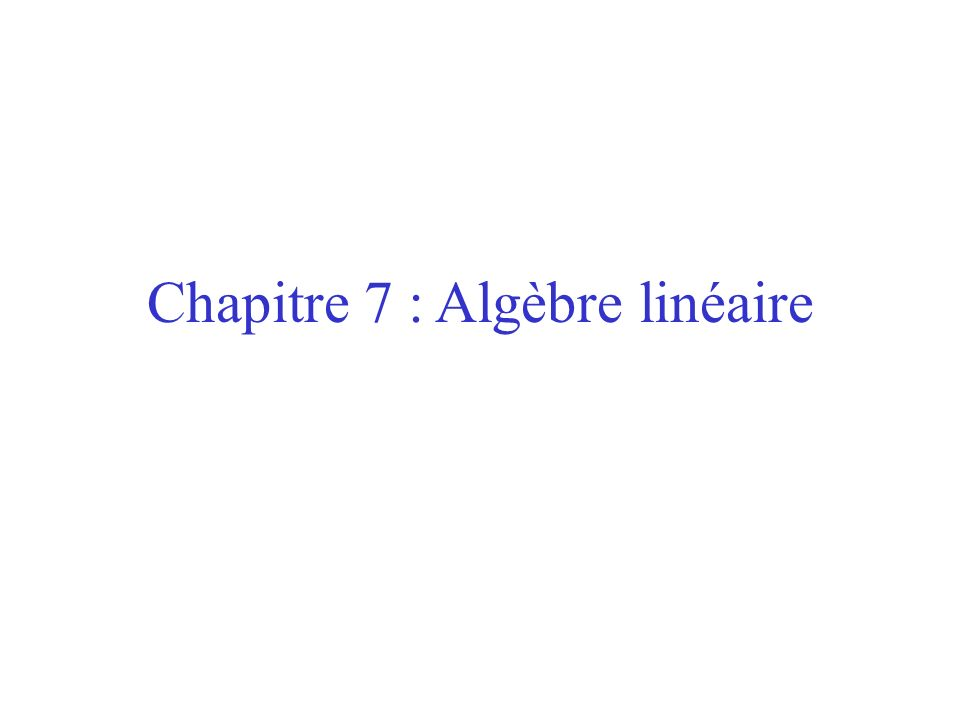 Chapitre 7 : Algèbre linéaire