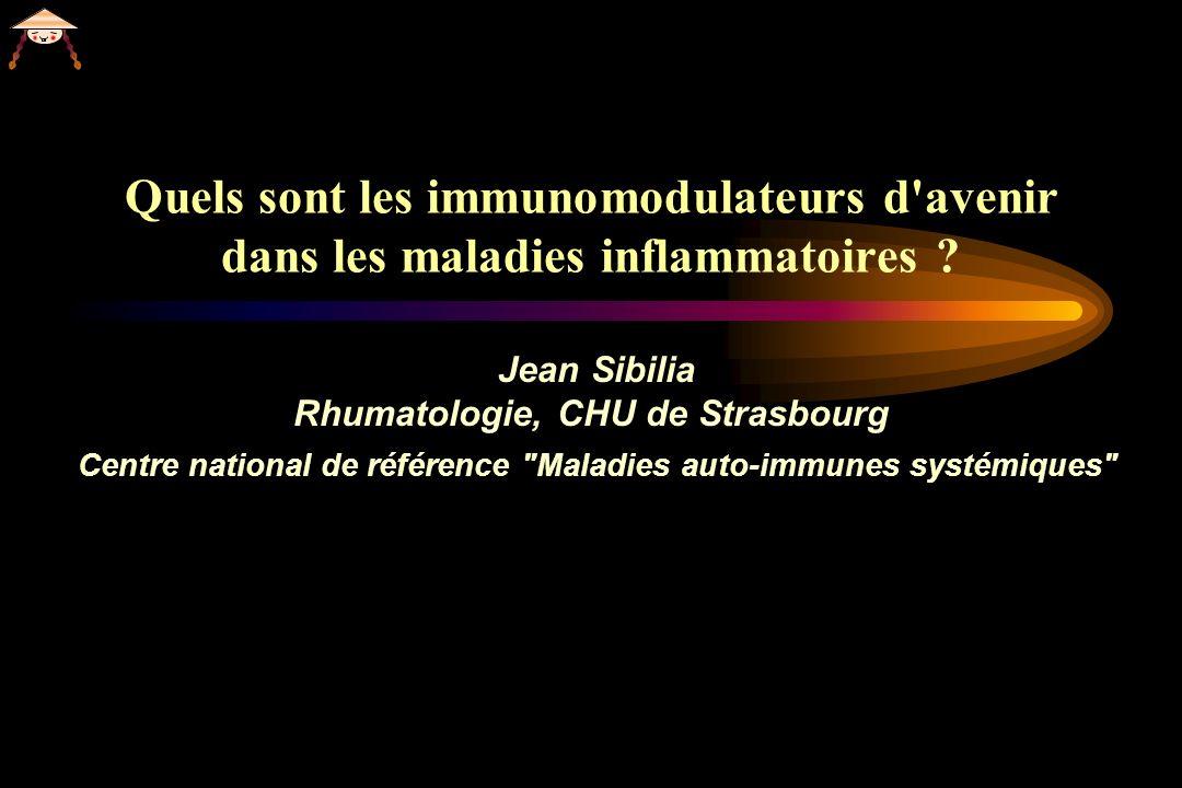 Quels sont les immunomodulateurs d'avenir dans les maladies inflammatoires ? Jean Sibilia Rhumatologie, CHU de Strasbourg Centre national de référence