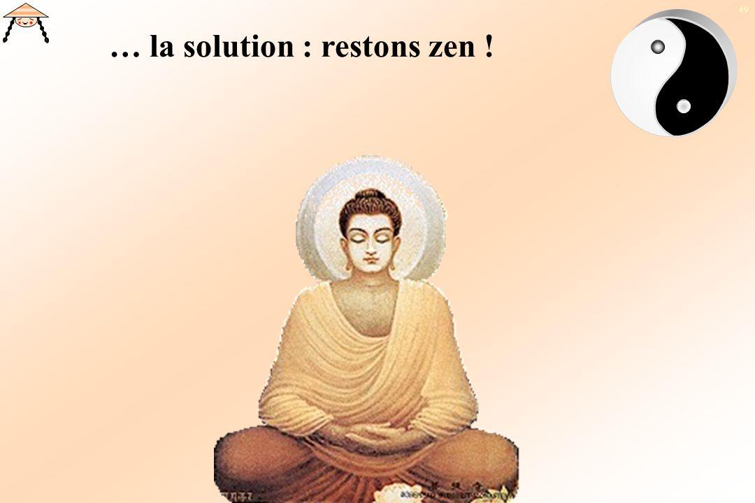 49 … la solution : restons zen !