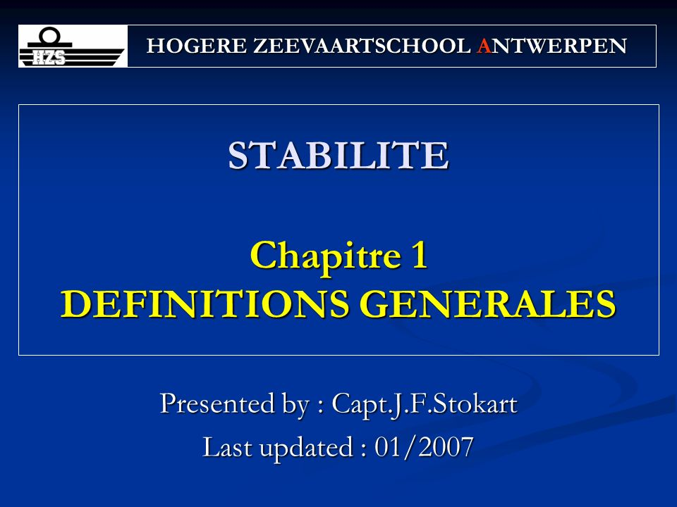 31BACH/3GRAD-Stabilité-Chapitre 1 GENERALITES Définition stabilité Stability is the ability of the ship to return to its original condition or position after it has been disturbed by an outside force Importance de la stabilité