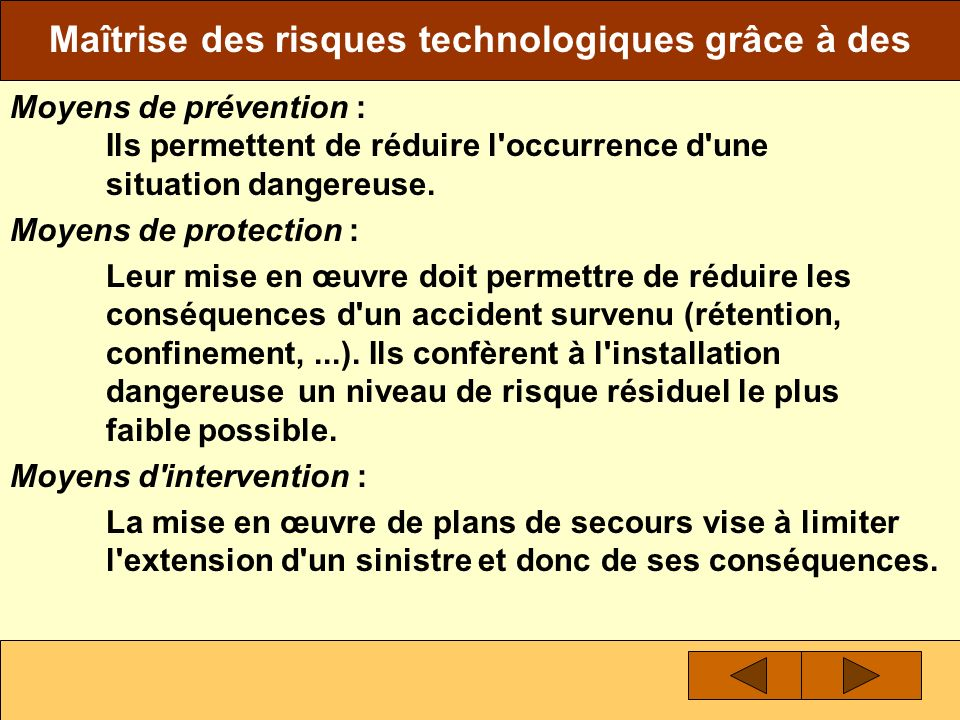 Maîtrise des risques technologiques grâce à des Moyens de prévention : Ils permettent de réduire l occurrence d une situation dangereuse.