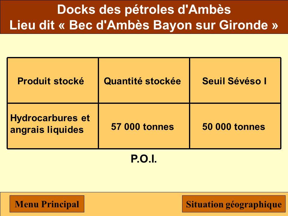 Docks des pétroles d Ambès Lieu dit « Bec d Ambès Bayon sur Gironde » Produit stocké Hydrocarbures et angrais liquides Quantité stockée 57 000 tonnes Seuil Sévéso I 50 000 tonnes P.O.I.