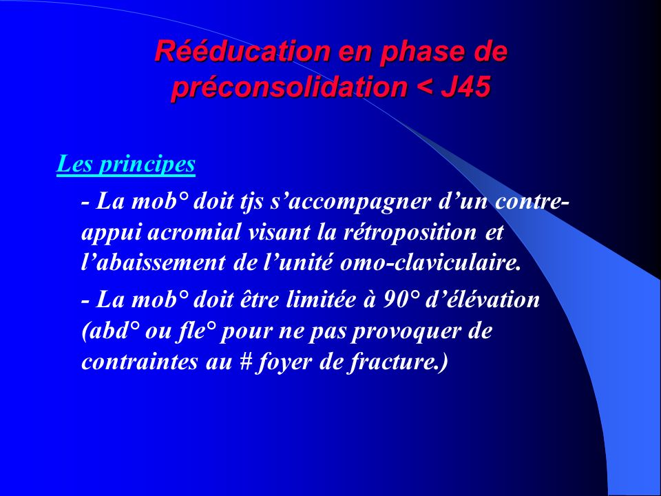 Rééducation en phase de préconsolidation < J45 Les principes - La mob° doit tjs saccompagner dun contre- appui acromial visant la rétroposition et lab