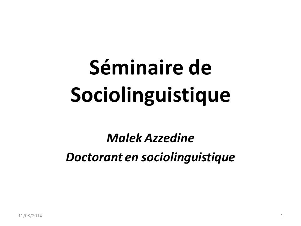 Séminaire de Sociolinguistique Malek Azzedine Doctorant en sociolinguistique 11/03/20141