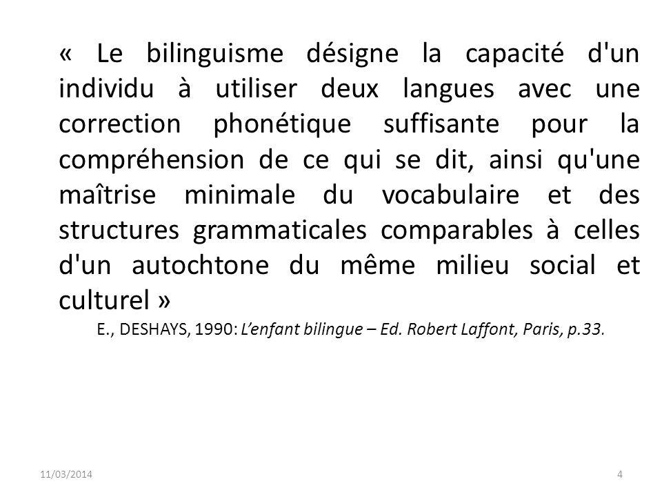 « Le bilinguisme désigne la capacité d'un individu à utiliser deux langues avec une correction phonétique suffisante pour la compréhension de ce qui s